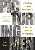 img - for John Ibson: Picturing Men : A Century of Male Relationships in Everyday American Photography (Paperback); 2006 Edition book / textbook / text book