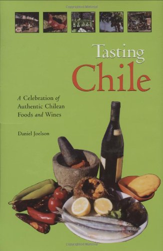 Tasting Chile: A Celebration of Authentic Chilean Foods and Wines (Hippocrene Cookbook Library)