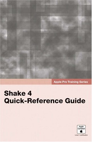 Apple Pro Training Series: Shake 4 Quick-Reference Guide