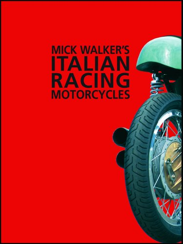 Mick Walker's Italian Racing Motorcycles (Redline Motorcycles)