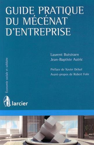 Le Mecenat d'Entreprise en France Guide Pratique