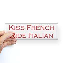 Kiss French Ride Italian Sticker Bumper by CafePress - Clear