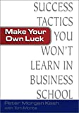 img - for Make Your Own Luck: Success Tactics You'll Never Learn in B-School book / textbook / text book