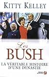 echange, troc Kitty Kelley - Les Bush : La véritable histoire d'une dynastie