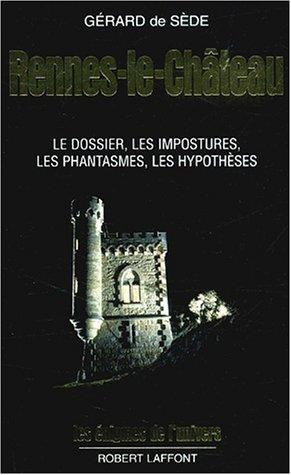 Rennes-le-Chateau: Le dossier, les impostures les phantasmes, les hypotheses (Les Enigmes de l'univers) (French Edition)