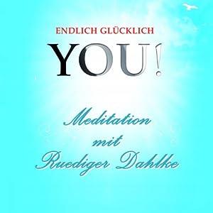 Meditation mit Ruediger Dahlke (YOU! Endlich glücklich) Hörbuch
