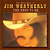 Jim Weatherly The Very Best of Jim Weatherly: The Need to Be