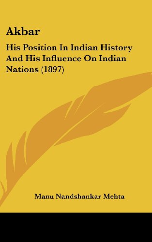 Akbar: His Position in Indian History and His Influence on Indian Nations (1897)