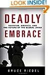 Deadly Embrace: Pakistan, America, an...