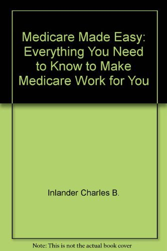Medicare Made Easy: Everything You Need to Know to Make Medicare Work for You by Inlander Charles B. (1992-07-01) Paperback (Medicare Made Easy compare prices)