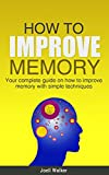 How To Improve Memory: Your Complete Guide On How To Improve Memory With Simple Techniques
