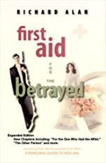 FIRST AID FOR THE BETRAYED by Richard Alan, Expanded Edition, 2008