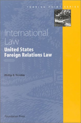 International Law: United States Foreign Relations Law (Turning Points Series) (Turning Point Series)