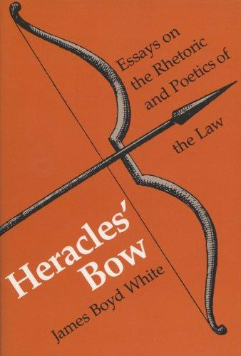 Heracles' Bow: Essays On The Rhetoric & Poetics Of The Law (Rhetoric of the Human Sciences)