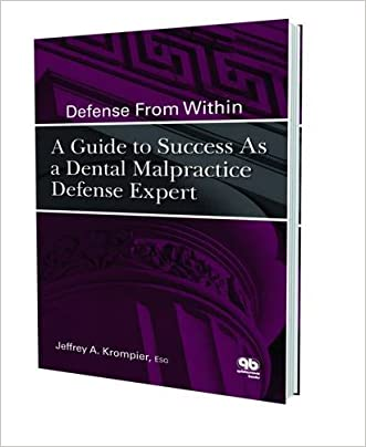 Defense From Within: A Guide to Success As a Dental Malpractice Defense Expert