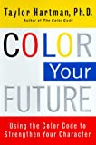 Color Your Future: Using the Color Code to Strenghthen Your Character (0684843773) by Taylor Hartman