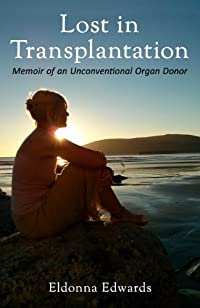Lost In Transplantation: Memoir Of An Unconventional Organ Donor by Eldonna Edwards ebook deal