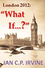 London 2012 : What If ? ( A Romantic Mystery Adventure)