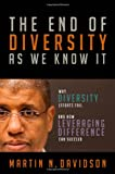 The end of diversity as we know it : why diversity efforts fail and how leveraging difference can succeed