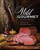 img - for Wild Gourmet : Naturally Healthy Game, Fish and Fowl Recipes for Everyday Chefs (Hardcover)--by Marc Mondavi [2014 Edition] book / textbook / text book