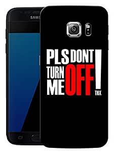 "Please Don'T Turn Me Off Printed Designer Mobile Back Cover For ""Samsung Galaxy S7 Edge"" (3D, Matte, Premium Quality Snap On Case)"