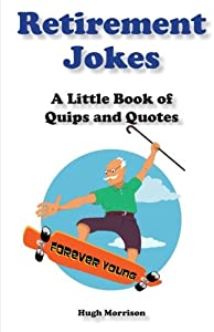 Retirement Jokes: A Little Book of Quips and Quotes from CreateSpace Independent Publishing Platform