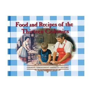 Food and Recipes of the Thirteen Colonies (Cooking Throughout American History)