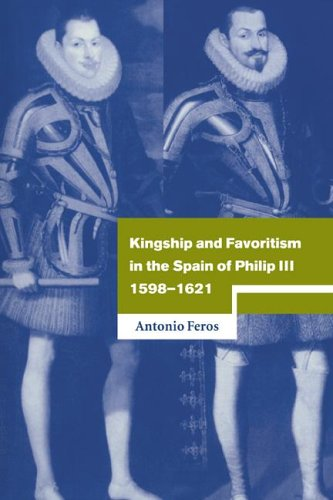 Kingship and Favoritism in the Spain of Philip III, 1598-1621 (Cambridge Studies in Early Modern History)