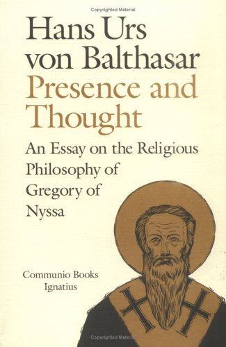 Presence and Thought: Essay on the Religious Philosophy of Gregory of Nyssa (A Communio Book)
