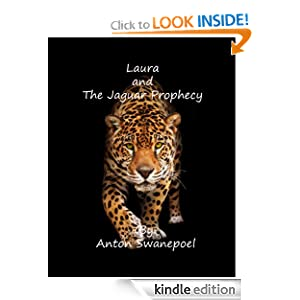 Laura and The Jaguar Prophecy, by Anton Swanepoel