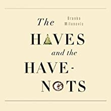 The Haves and the Have Nots: A Brief and Idiosyncratic History of Global Inequality | Livre audio Auteur(s) : Branko Milanovic Narrateur(s) : Joe Barrett