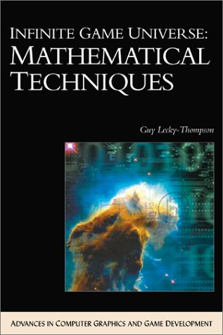 Infinite Game Universe: Mathematical Techniques (Advances in Computer Graphics and Game Development) (Advances in Computer Graphics and Game Development Series)