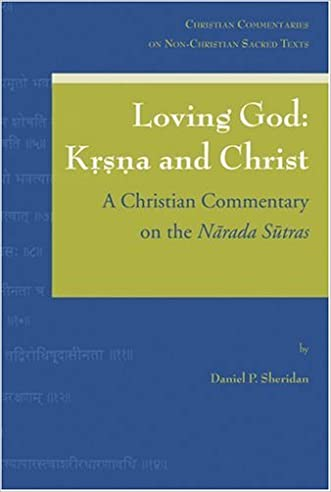 Loving God: Krsna and Christ: A Christian Commentary on the Marada Sutras (Christian Commentaries on Non-Christian Sacred Texts)