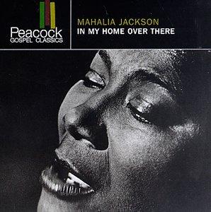 Mahalia Jackson - In My Home over There - Zortam Music