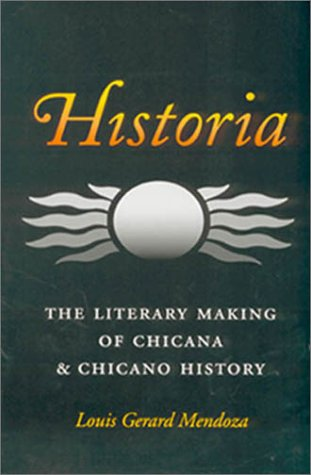 Historia: The Literary Making of Chicana and Chicano History (Rio Grande/Rio Bravo: Borderlands Culture and Traditions)