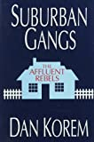Suburban Gangs: The Affluent Rebels (0963910310) by Korem, Dan