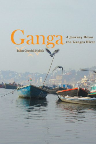 Ganga: A Journey Down the Ganges River: Julian Crandall Hollick: 9781597263863: Amazon.com: Books