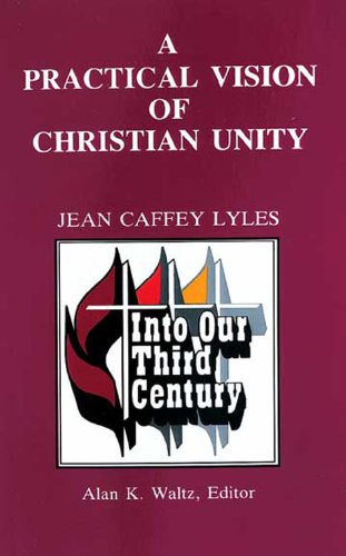 A Practical Vision of Christian Unity (Into Our Third Century), Jean Lyles