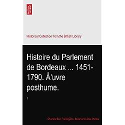 Histoire du Parlement de Bordeaux ... 1451-1790. Å'uvre posthume.