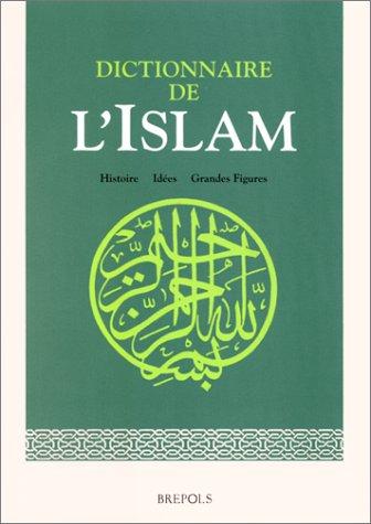 Dictionnaire de l'Islam : Histoire, idées, grandes figures