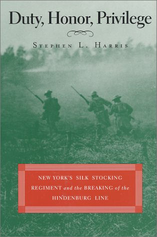 Image for Duty, Honor, Privilege : New York's Silk Stocking Regiment and the Breaking of the Hindenburg Line