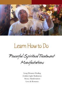 Learn How to Do Powerful Spiritual Treatment Manifestations