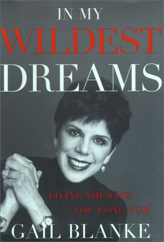 In My Wildest Dreams: Living the Life You Long For, Blanke,Gail