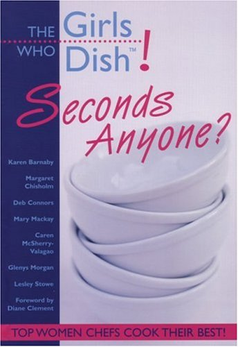 The Girls Who Dish!: Seconds Anyone? by Karen Barnaby, Margaret Chisholm, Deb Connors, Mary Mackay, Glenys Morgan, Lesley Stowe, Caren McSherry-Valagao