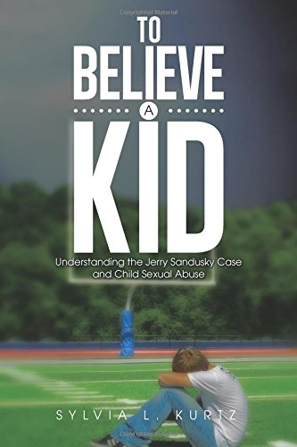 To Believe A Kid: Understanding The Jerry Sandusky Case And Child Sexual Abuse