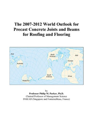 The 2007-2012 World Outlook for Precast Concrete Joists and Beams for Roofing and Flooring