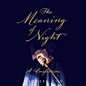 The Meaning of Night Part 1: A Confession | [Michael Cox]