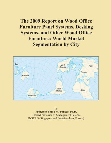 The 2009 Report on Non-Wood Office Furniture Panel Systems: World Market Segmentation City