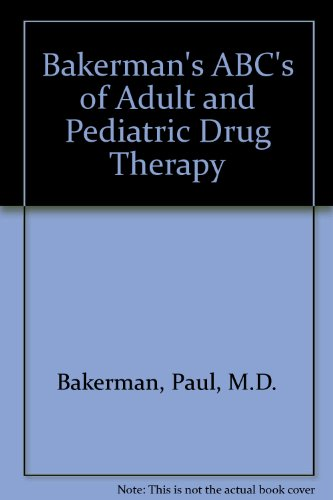 Bakerman's ABC's of Adult and Pediatric Drug Therapy, by Paul, M.D. Bakerman