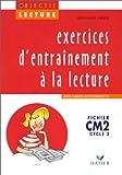 LECTURE CM2 EXERCICES D'ENTRAINEMENT. Cycle 3, Avec cahier autocorrectif